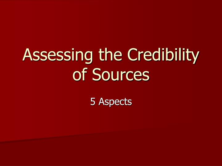Assessing the Credibility of Sources