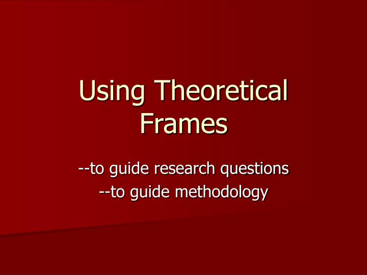 Using Theoretical Frames