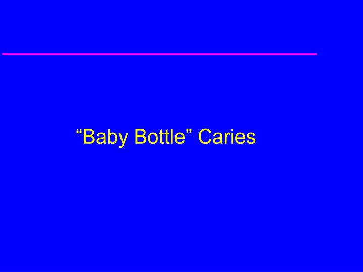 """""""Baby Bottle"""" Caries"""