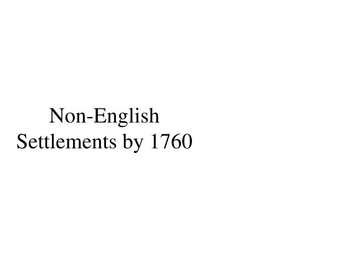 Non-English Settlements by 1760