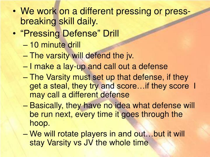 We work on a different pressing or press-breaking skill daily.