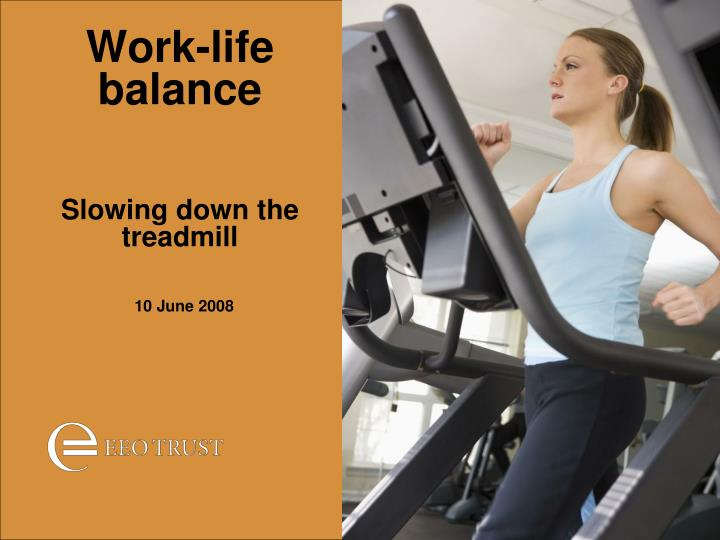Work life balance slowing down the treadmill