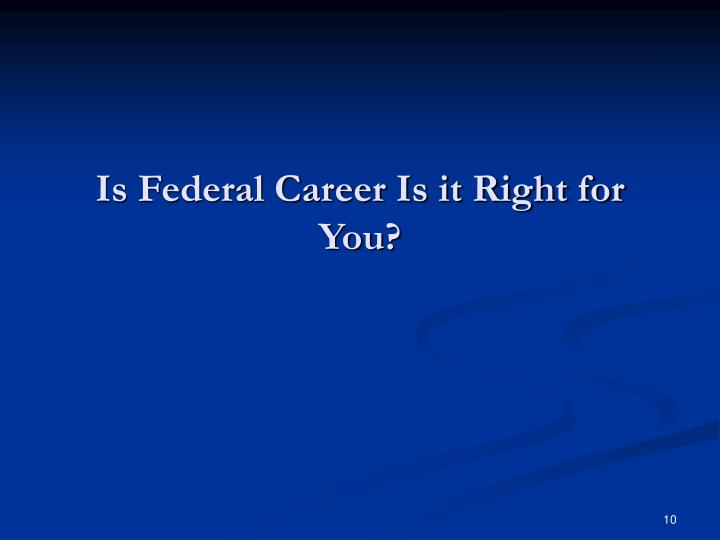 Is Federal Career Is it Right for You?