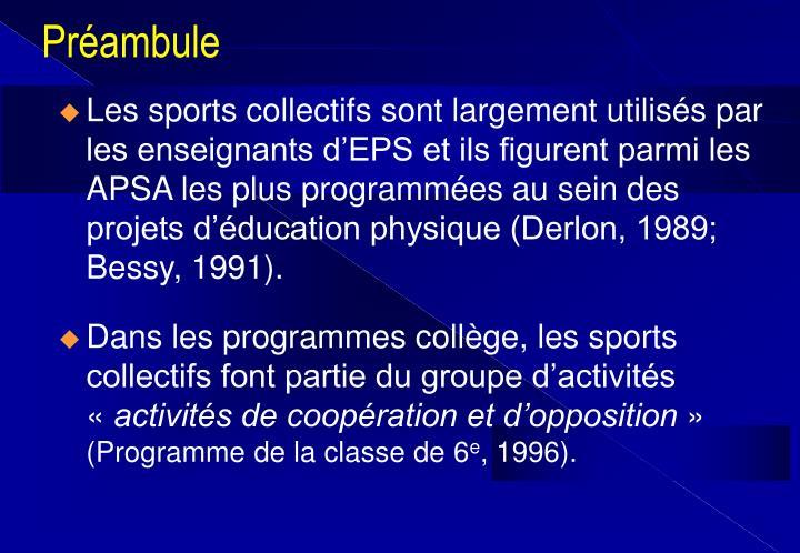 Les sports collectifs sont largement utilisés par les enseignants d'EPS et ils figurent parmi les APSA les plus programmées au sein des projets d'éducation physique (Derlon, 1989; Bessy, 1991).
