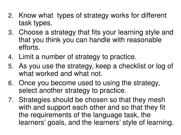 Know what  types of strategy works for different task types.