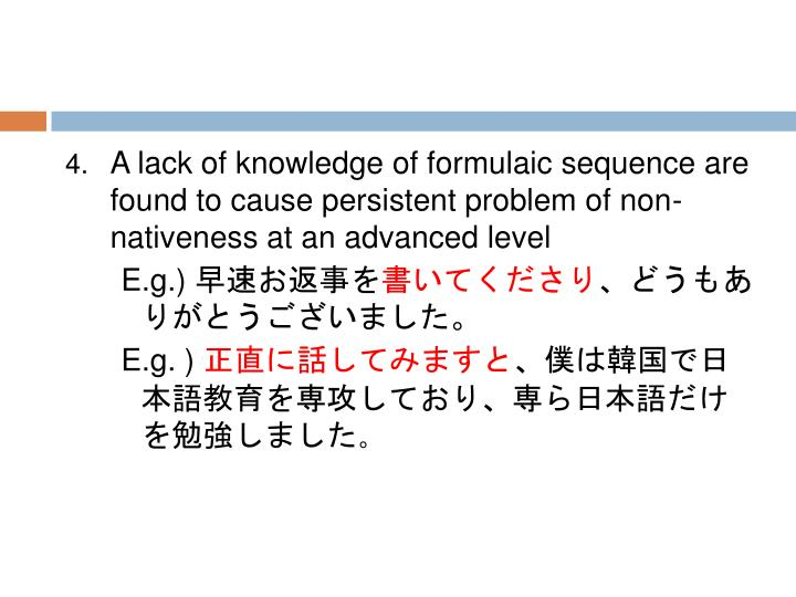 A lack of knowledge of formulaic sequence are found to cause persistent problem of non-nativeness at an advanced level