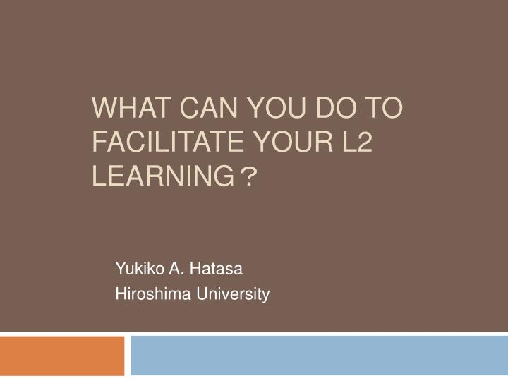 WHAT CAN YOU DO TO FACILITATE YOUR
