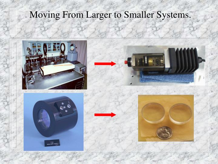 Moving From Larger to Smaller Systems.