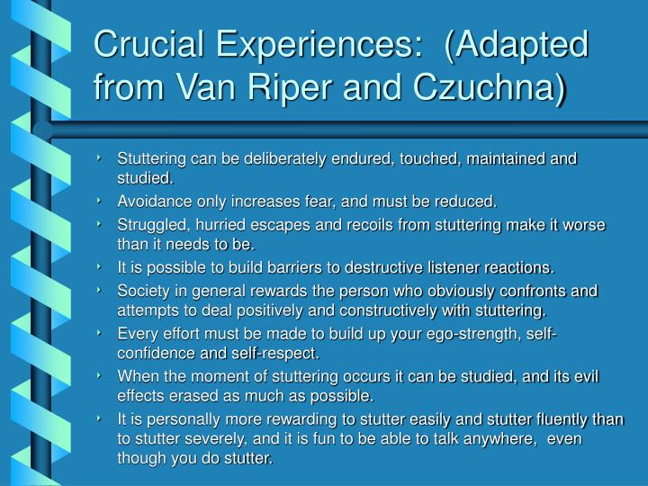 Crucial Experiences:  (Adapted from Van Riper and Czuchna)