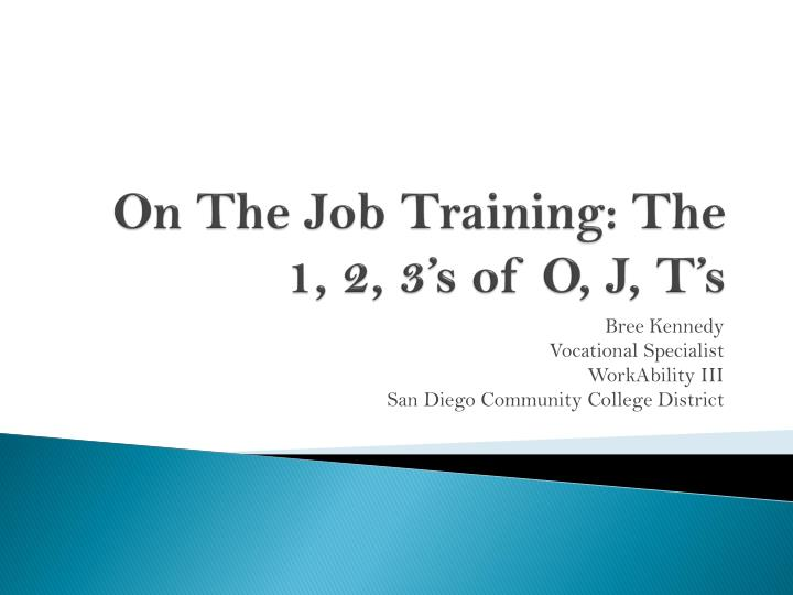 On The Job Training: The 1, 2, 3's of O, J, T's