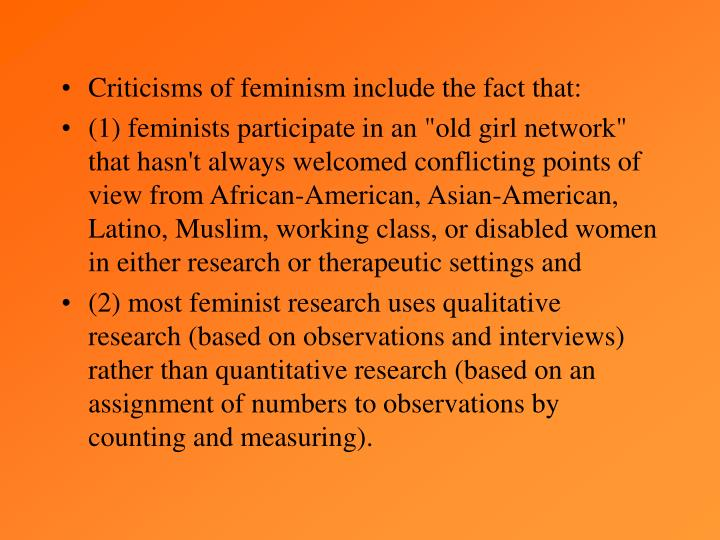 Criticisms of feminism include the fact that: