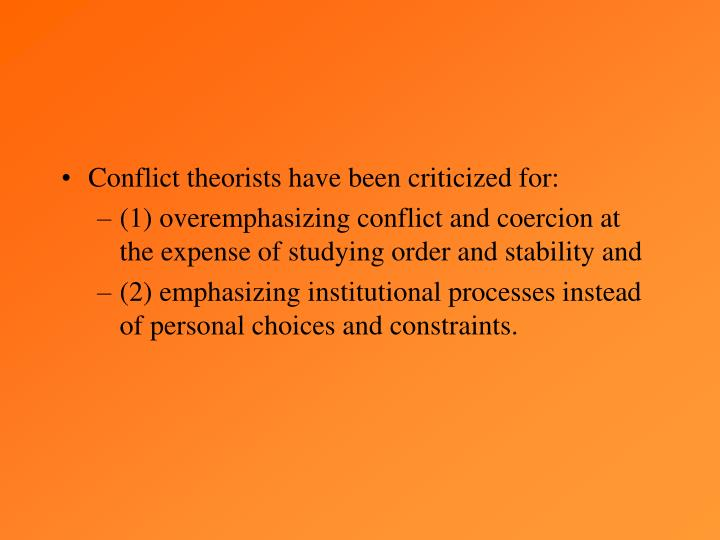 Conflict theorists have been criticized for: