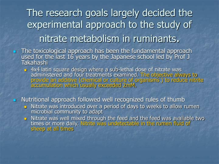 The research goals largely decided the experimental approach to the study of nitrate metabolism in ruminants