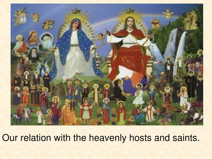 Our relation with the heavenly hosts and saints.