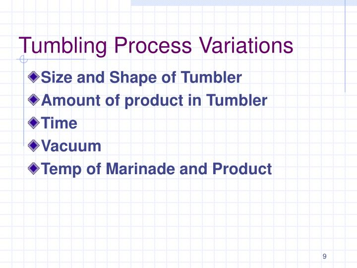 Tumbling Process Variations