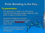 polar bonding is the key2