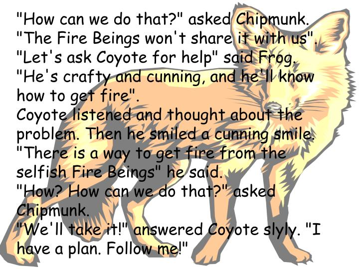"""""""How can we do that?"""" asked Chipmunk. """"The Fire Beings won't share it with us""""."""
