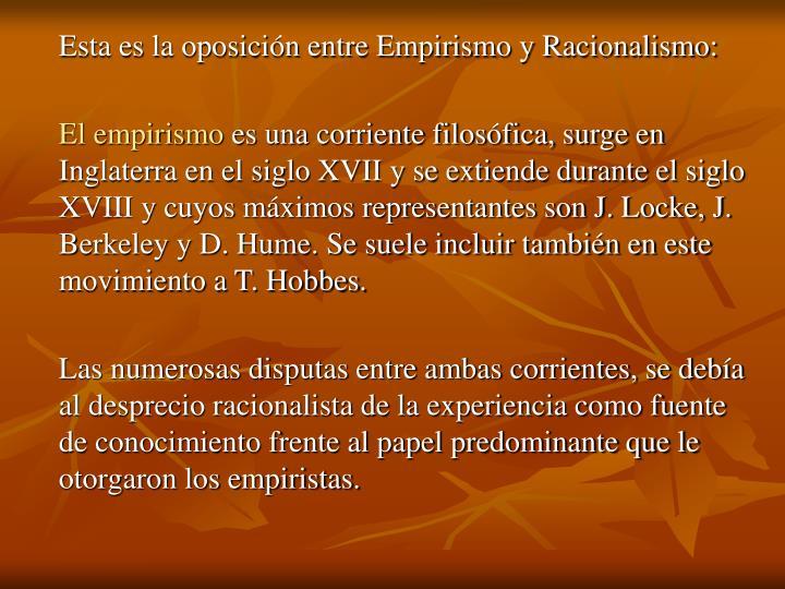 Esta es la oposición entre Empirismo y Racionalismo: