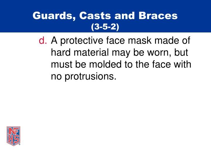 Guards, Casts and Braces