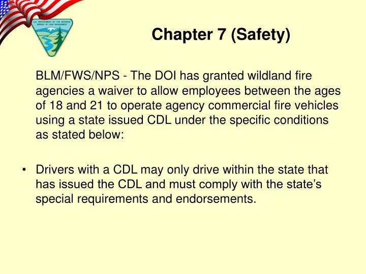 BLM/FWS/NPS - The DOI has granted wildland fire agencies a waiver to allow employees between the ages of 18 and 21 to operate agency commercial fire vehicles using a state issued CDL under the specific conditions as stated below: