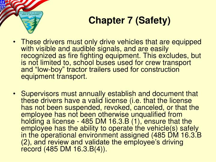 """These drivers must only drive vehicles that are equipped with visible and audible signals, and are easily recognized as fire fighting equipment. This excludes, but is not limited to, school buses used for crew transport and """"low-boy"""" tractor trailers used for construction equipment transport."""