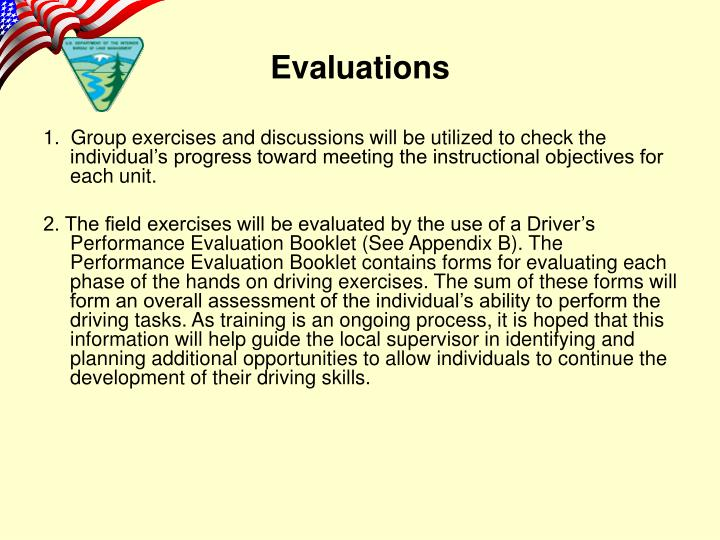 1.  Group exercises and discussions will be utilized to check the individual's progress toward meeting the instructional objectives for each unit.