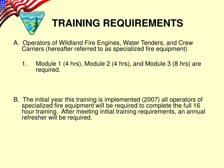 A.  Operators of Wildland Fire Engines, Water Tenders, and Crew Carriers (hereafter referred to as specialized fire equipment)