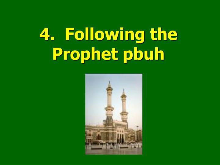 4.  Following the Prophet pbuh