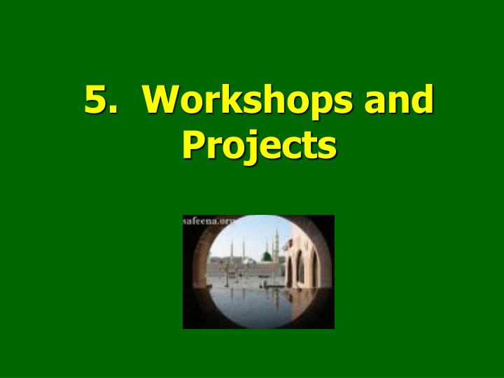 5.  Workshops and Projects