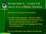 so our task is learn it convey it to a billion muslims1