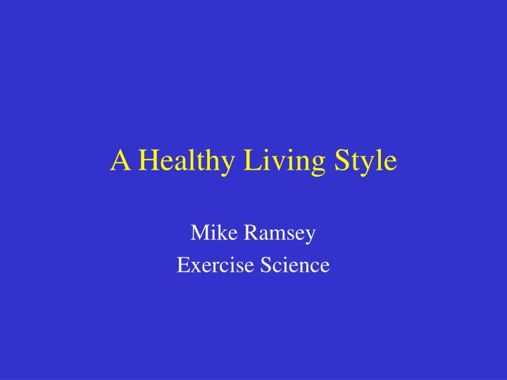 A Healthy Living Style