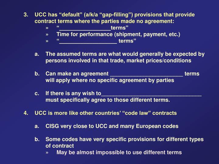 "3.UCC has ""default"" (a/k/a ""gap-filling"") provisions that provide"