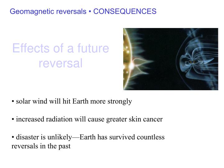 Geomagnetic reversals • CONSEQUENCES