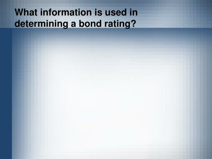 What information is used in  determining a bond rating?