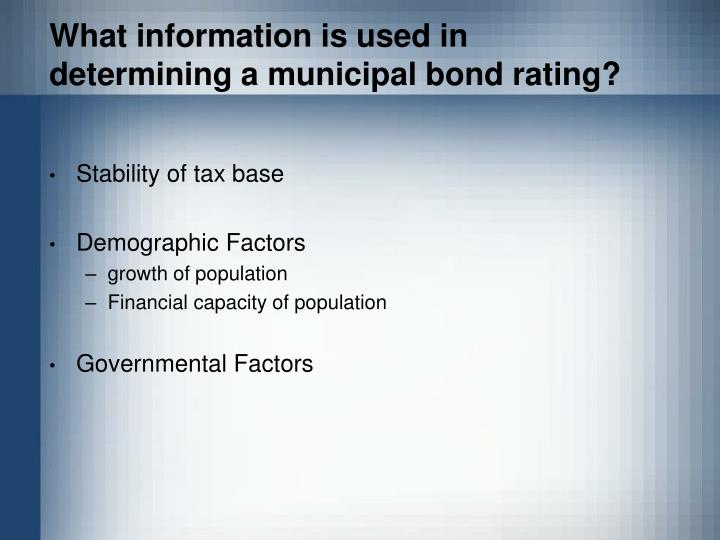What information is used in determining a municipal bond rating?
