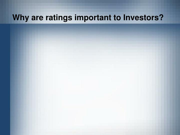 Why are ratings important to Investors?