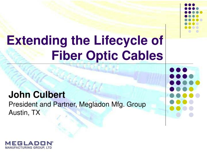 Extending the Lifecycle of Fiber Optic Cables