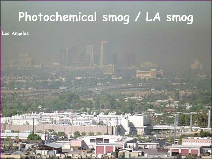 Photochemical smog / LA smog