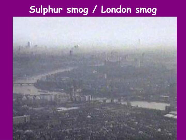 Sulphur smog / London smog