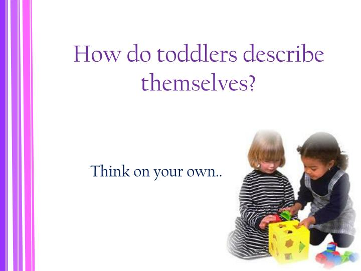 How do toddlers describe themselves?