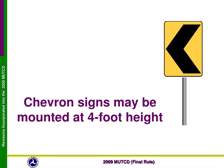 Chevron signs may be mounted at 4-foot height
