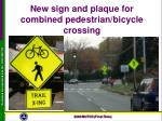 new sign and plaque for combined pedestrian bicycle crossing