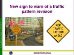 new sign to warn of a traffic pattern revision