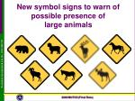 new symbol signs to warn of possible presence of large animals