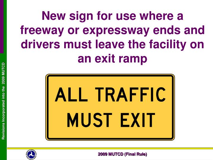 New sign for use where a freeway or expressway ends and drivers must leave the facility on an exit ramp