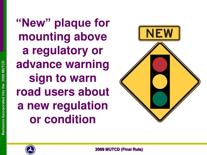 """""""New"""" plaque for mounting above a regulatory or advance warning sign to warn road users about a new regulation or condition"""