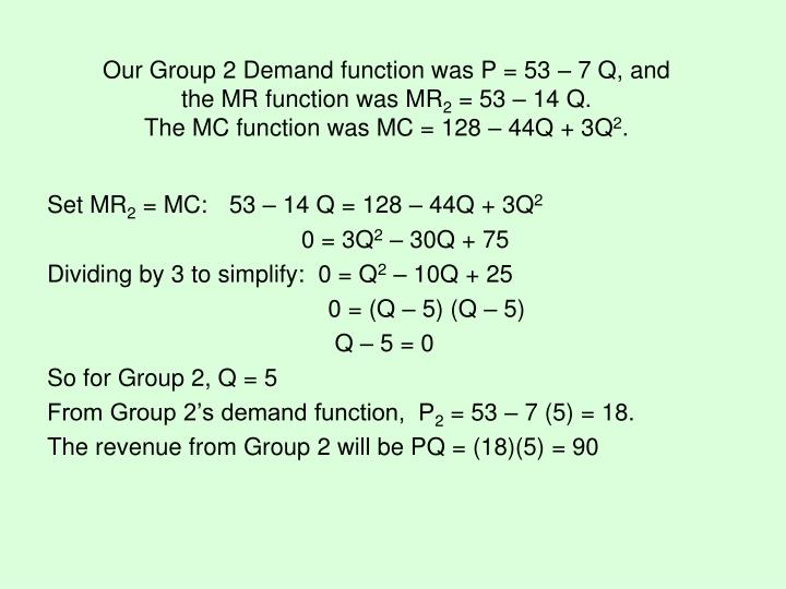 Our Group 2 Demand function was P = 53 – 7 Q, and