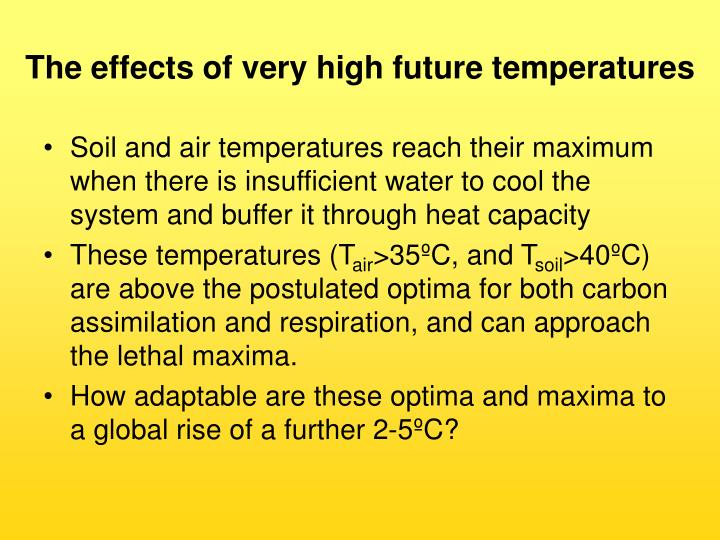 The effects of very high future temperatures