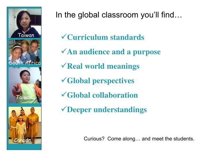 In the global classroom you'll find…