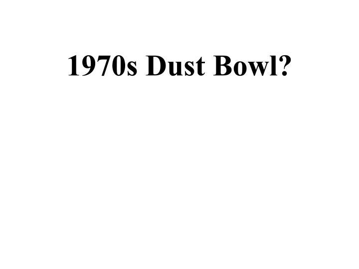 1970s Dust Bowl?